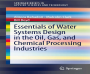 Essentials of Water Systems Design in the Oil, Gas Industries